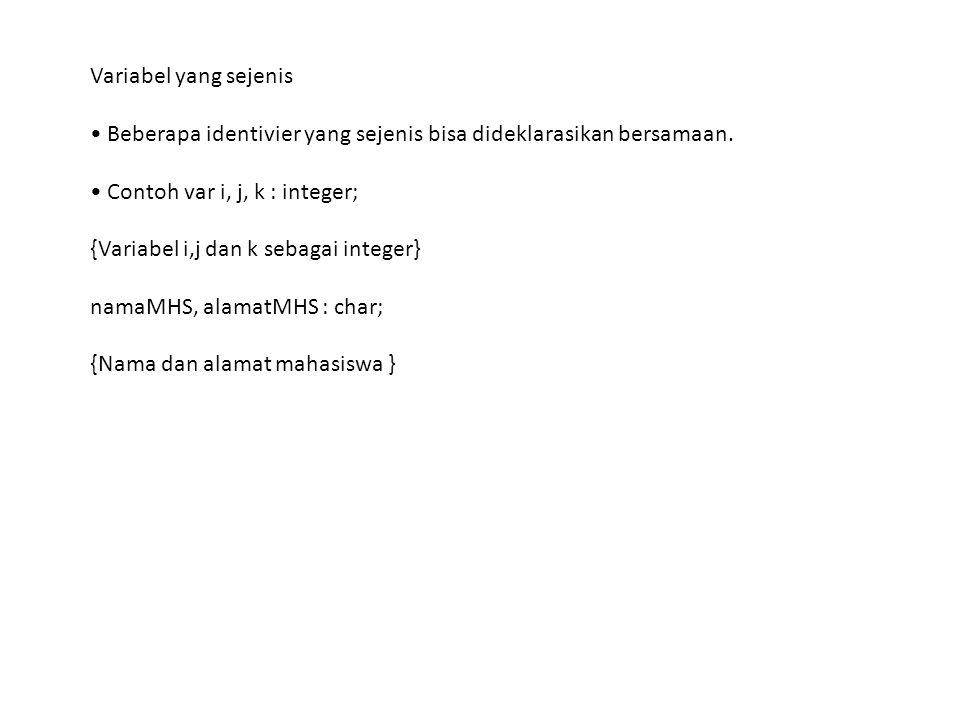 Variabel yang sejenis • Beberapa identivier yang sejenis bisa dideklarasikan bersamaan. • Contoh var i, j, k : integer;