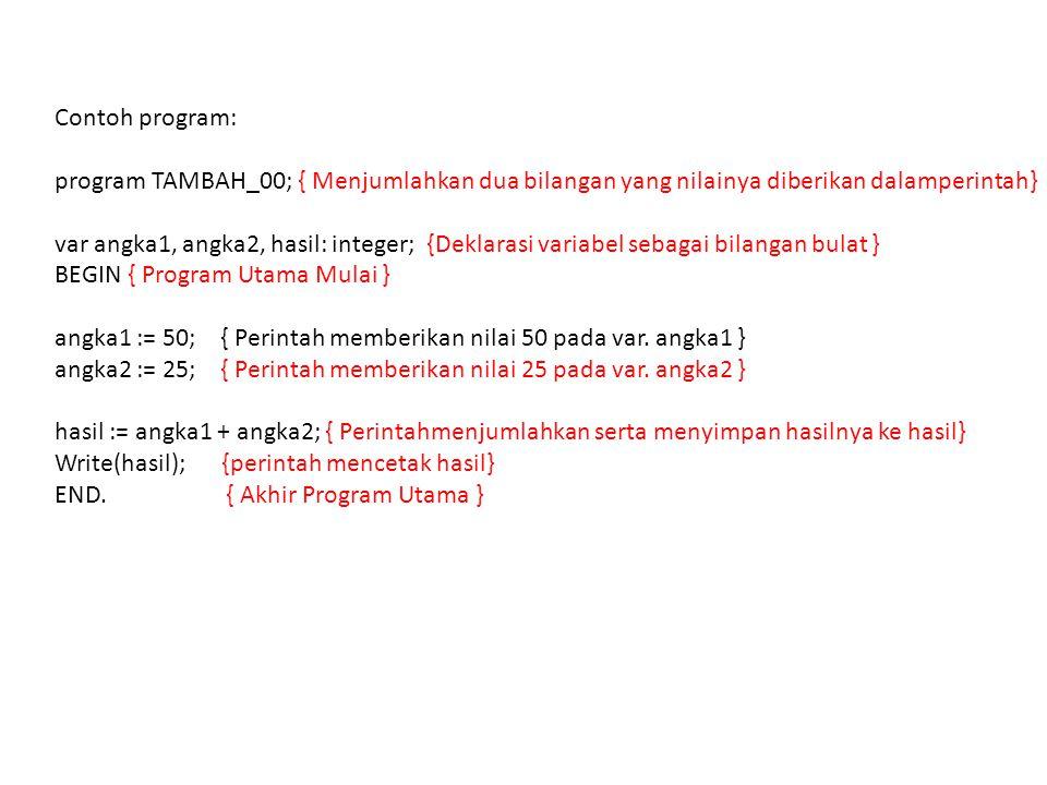 Contoh program: program TAMBAH_00; { Menjumlahkan dua bilangan yang nilainya diberikan dalamperintah}