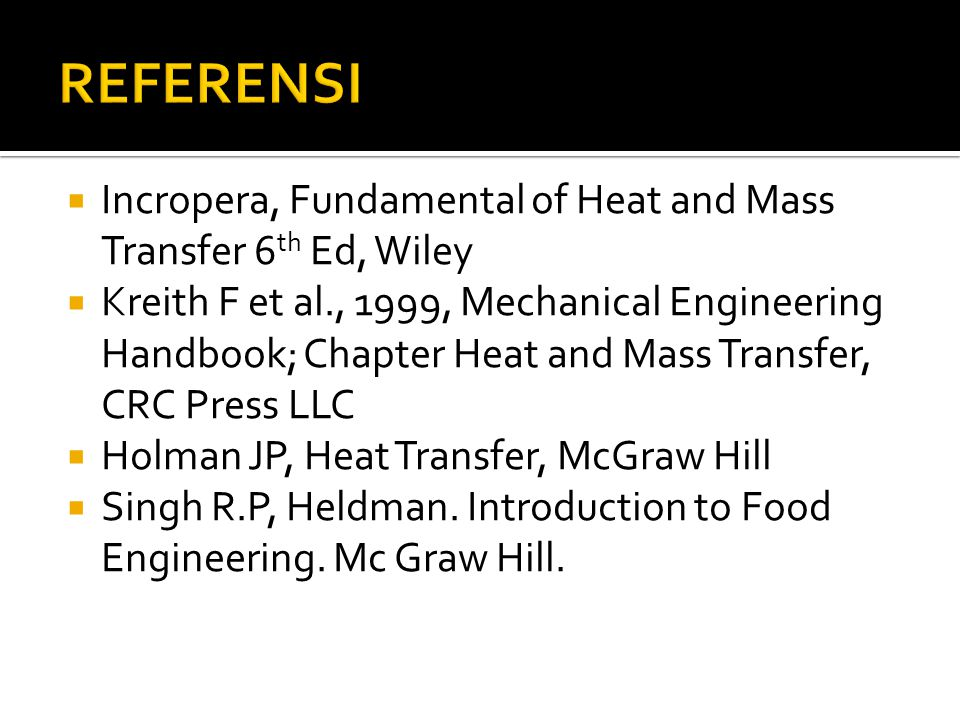 REFERENSI Incropera, Fundamental of Heat and Mass Transfer 6th Ed, Wiley.