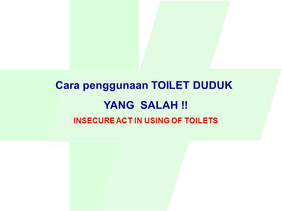 Cara penggunaan TOILET DUDUK INSECURE ACT IN USING OF TOILETS