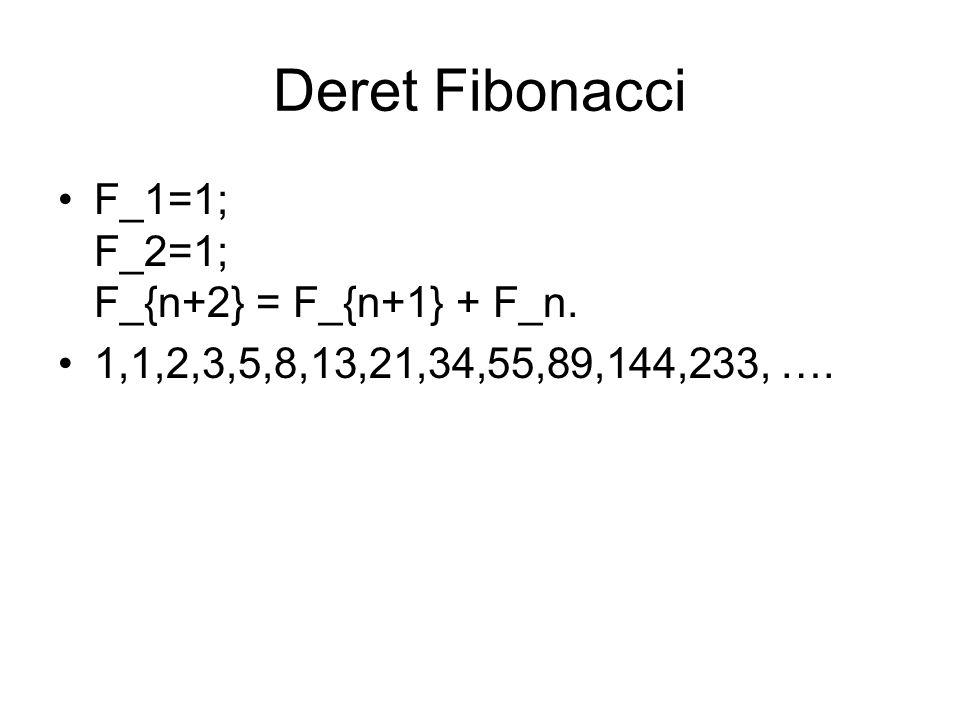 Deret Fibonacci F_1=1; F_2=1; F_{n+2} = F_{n+1} + F_n.