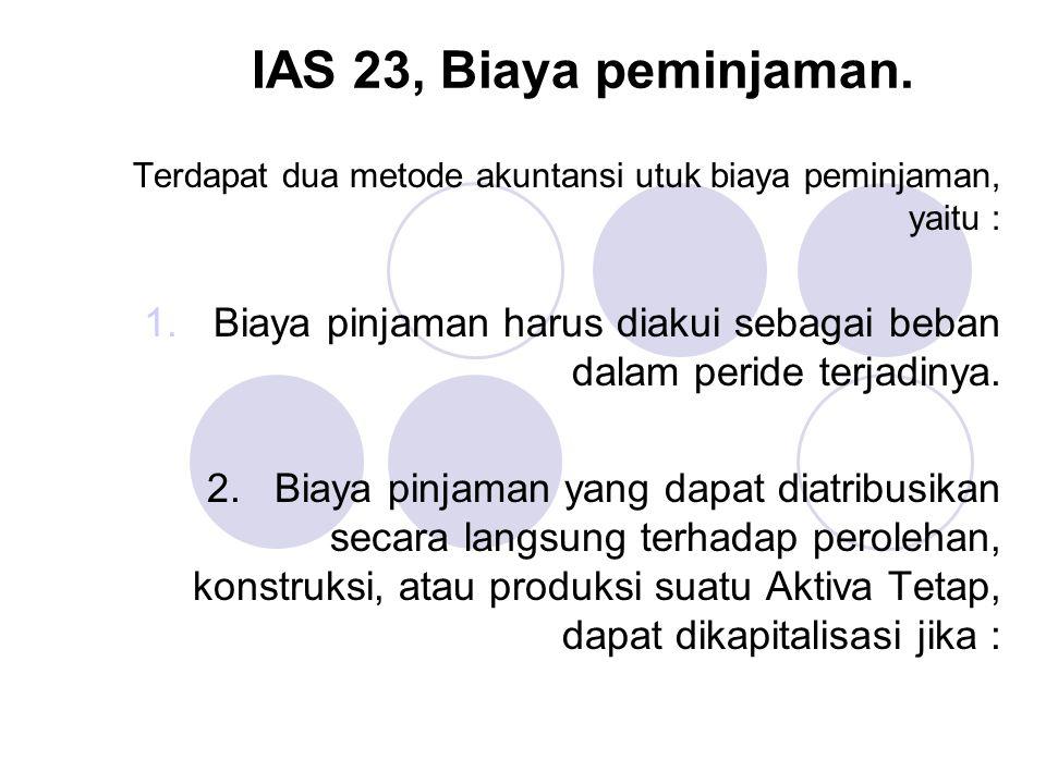 IAS 23, Biaya peminjaman. Terdapat dua metode akuntansi utuk biaya peminjaman, yaitu :