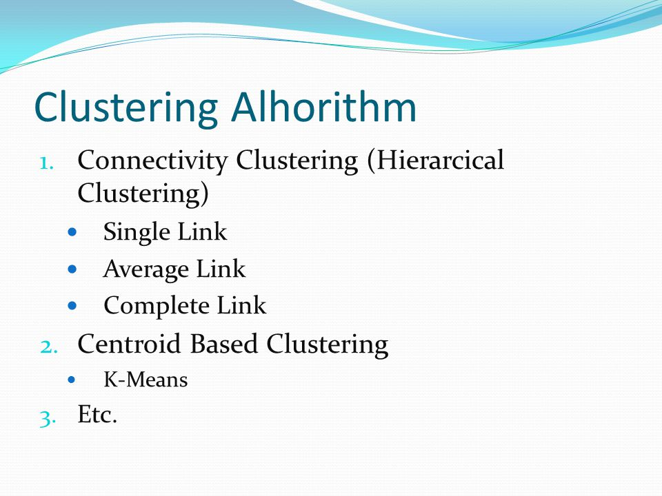 Clustering Alhorithm Connectivity Clustering (Hierarcical Clustering)