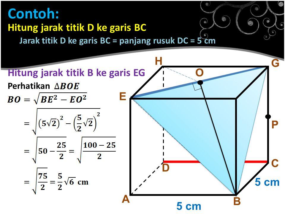 . . Contoh: Hitung jarak titik D ke garis BC H G