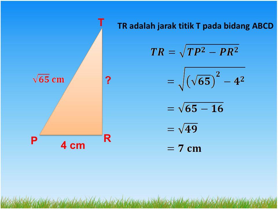 T TR adalah jarak titik T pada bidang ABCD R P 4 cm