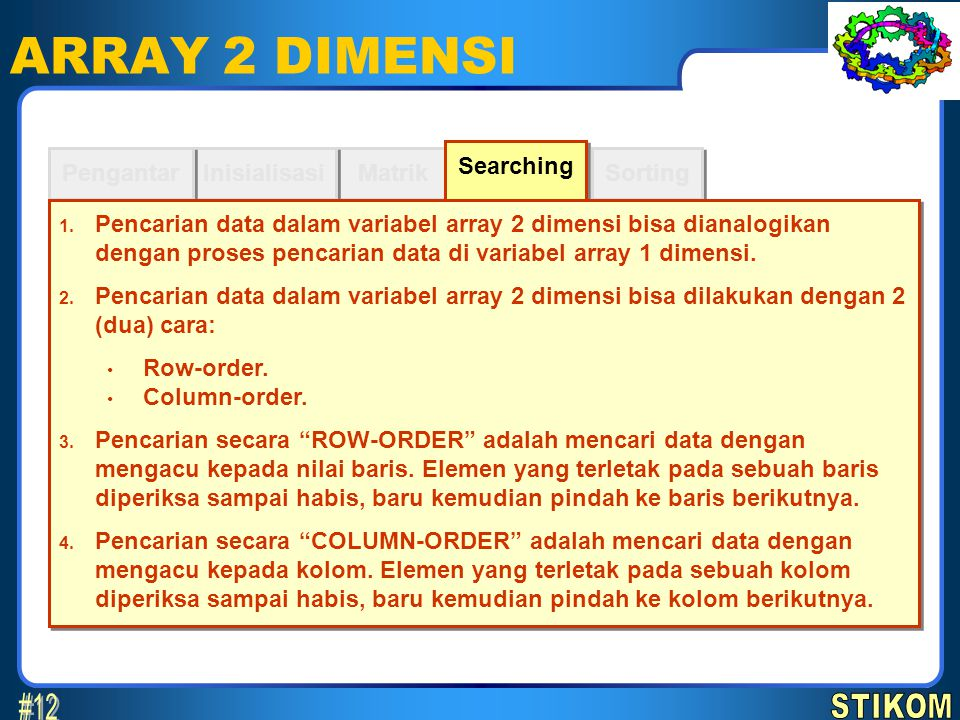 ARRAY 2 DIMENSI #12 STIKOM Searching Pengantar Inisialisasi Matrik