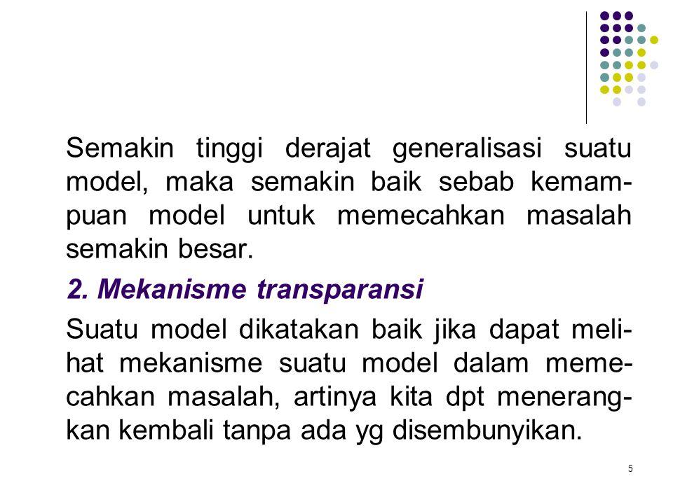 Semakin tinggi derajat generalisasi suatu model, maka semakin baik sebab kemam-puan model untuk memecahkan masalah semakin besar.