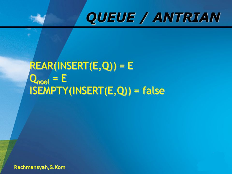 QUEUE / ANTRIAN REAR(INSERT(E,Q)) = E Qnoel = E