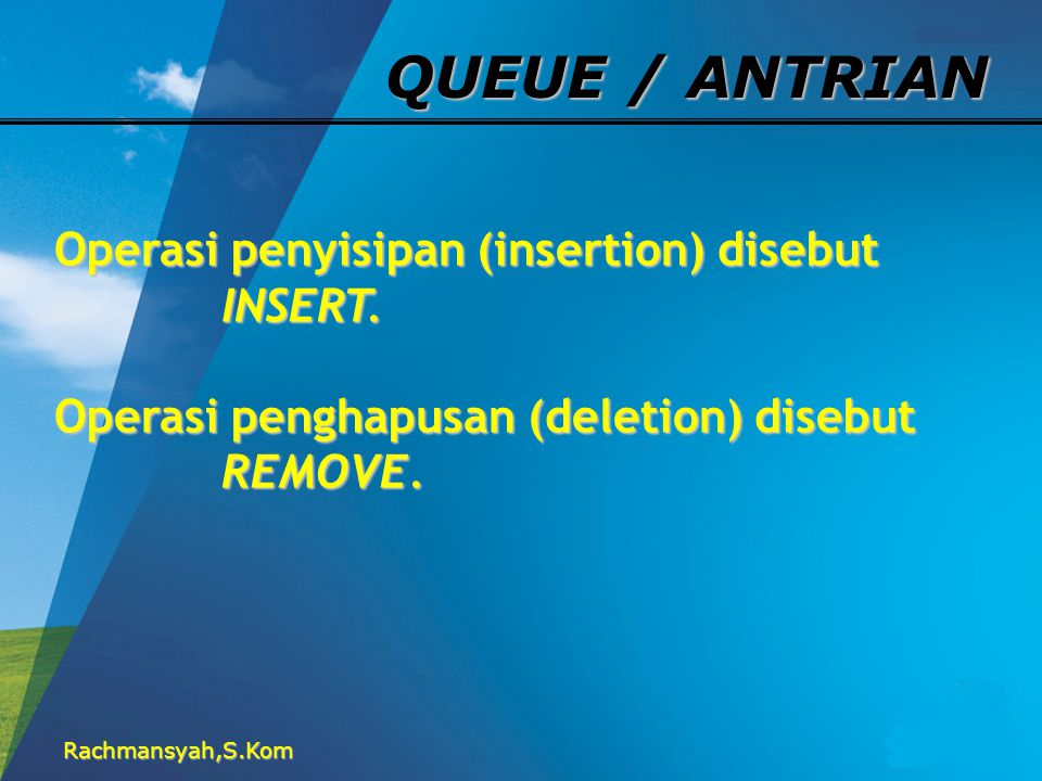 QUEUE / ANTRIAN Operasi penyisipan (insertion) disebut INSERT.