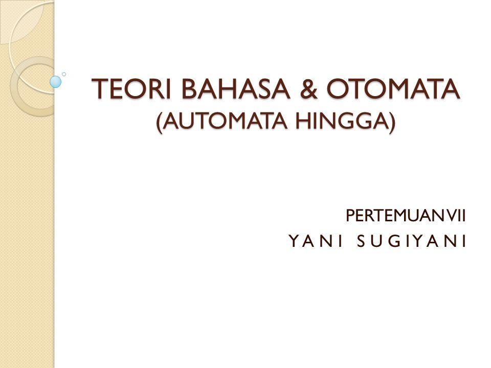 TEORI BAHASA & OTOMATA (AUTOMATA HINGGA)