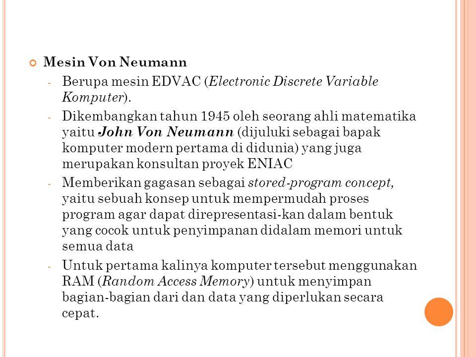 Mesin Von Neumann Berupa mesin EDVAC (Electronic Discrete Variable Komputer).