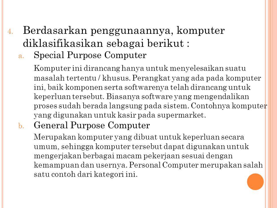 Berdasarkan penggunaannya, komputer diklasifikasikan sebagai berikut :