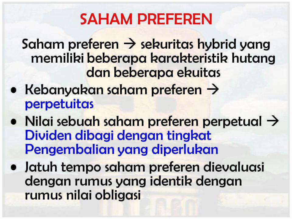SAHAM PREFEREN Saham preferen  sekuritas hybrid yang memiliki beberapa karakteristik hutang dan beberapa ekuitas.