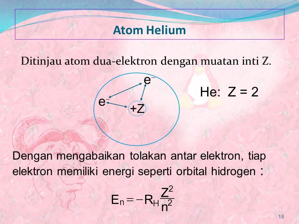 Atom Helium He: Z = 2 e E R Z n = - +Z