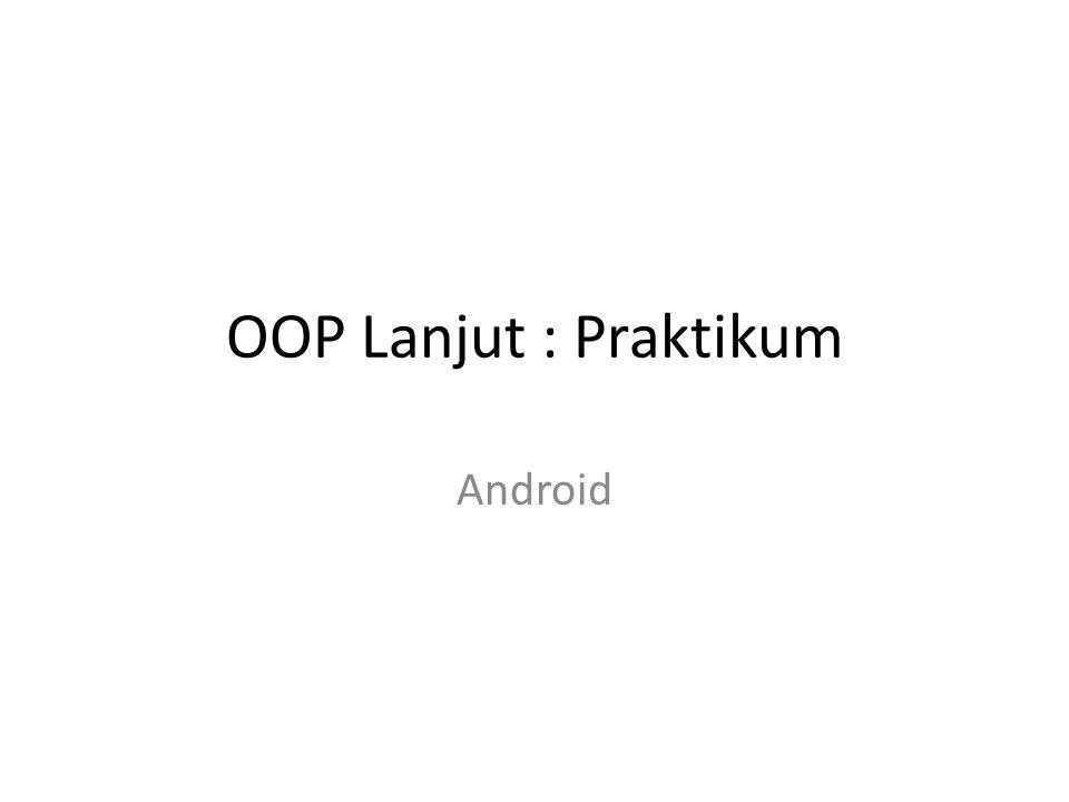 OOP Lanjut : Praktikum Android