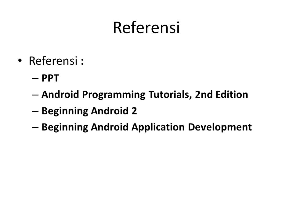 Referensi Referensi : PPT Android Programming Tutorials, 2nd Edition