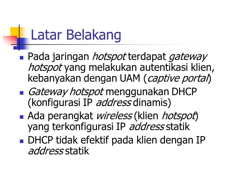Latar Belakang Pada jaringan hotspot terdapat gateway hotspot yang melakukan autentikasi klien, kebanyakan dengan UAM (captive portal)