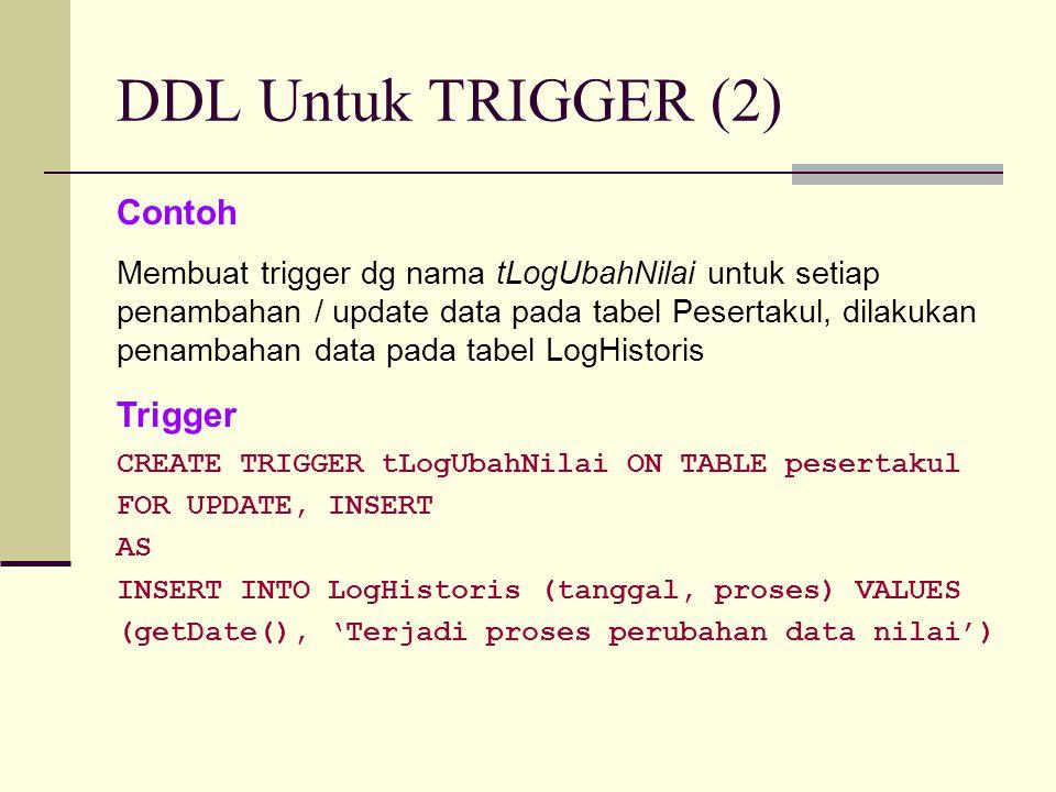 DDL Untuk TRIGGER (2) Contoh Trigger