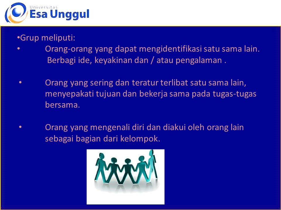 Grup meliputi: Orang-orang yang dapat mengidentifikasi satu sama lain. Berbagi ide, keyakinan dan / atau pengalaman .