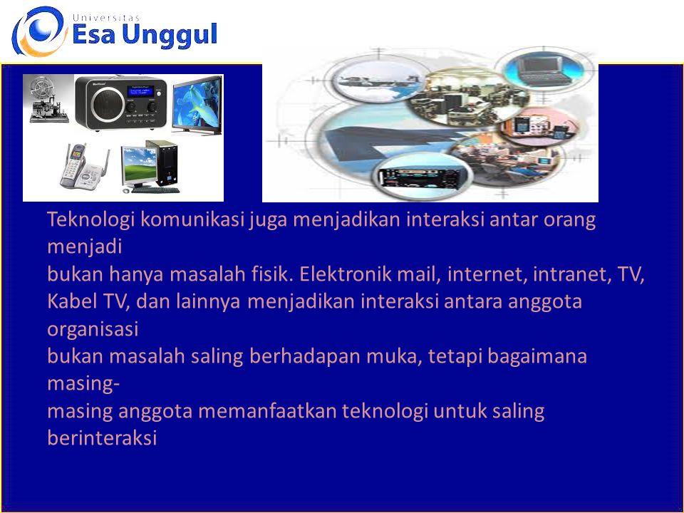 Teknologi komunikasi juga menjadikan interaksi antar orang menjadi bukan hanya masalah fisik.
