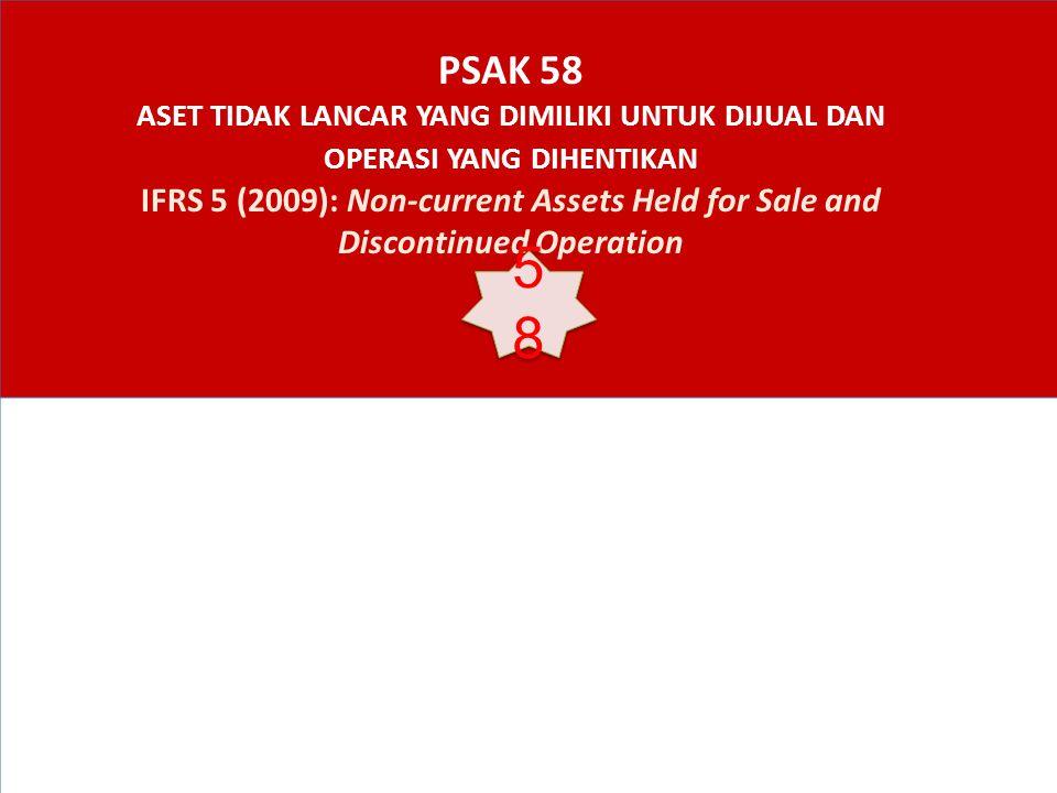 PSAK 58 ASET TIDAK LANCAR YANG DIMILIKI UNTUK DIJUAL DAN OPERASI YANG DIHENTIKAN IFRS 5 (2009): Non-current Assets Held for Sale and Discontinued Operation