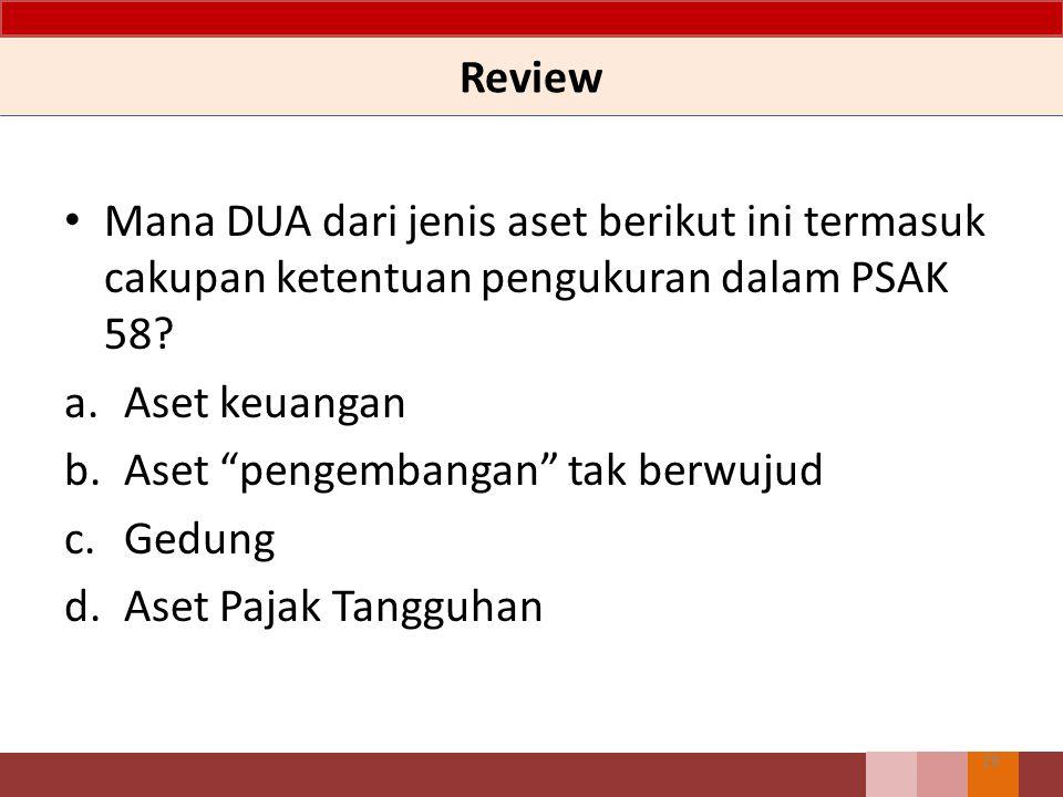 Review Mana DUA dari jenis aset berikut ini termasuk cakupan ketentuan pengukuran dalam PSAK 58 Aset keuangan.