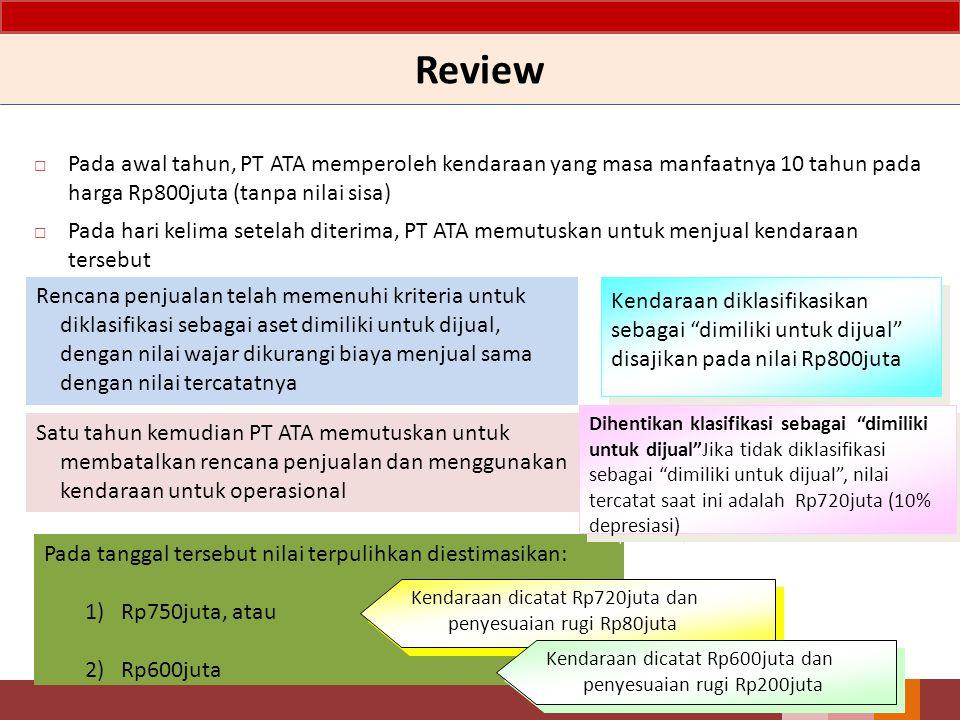 Review Pada awal tahun, PT ATA memperoleh kendaraan yang masa manfaatnya 10 tahun pada harga Rp800juta (tanpa nilai sisa)