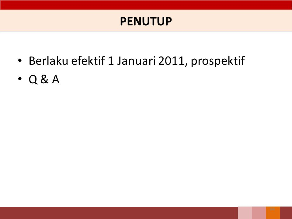 PENUTUP Berlaku efektif 1 Januari 2011, prospektif Q & A
