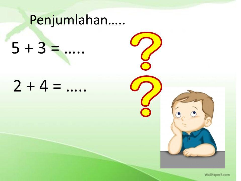 Penjumlahan….. 5 + 3 = ….. 2 + 4 = …..