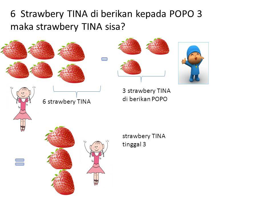 6 Strawbery TINA di berikan kepada POPO 3 maka strawbery TINA sisa