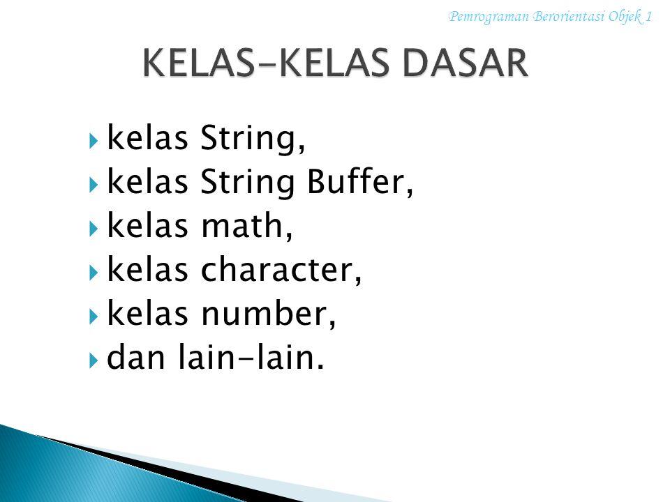 KELAS-KELAS DASAR kelas String, kelas String Buffer, kelas math,