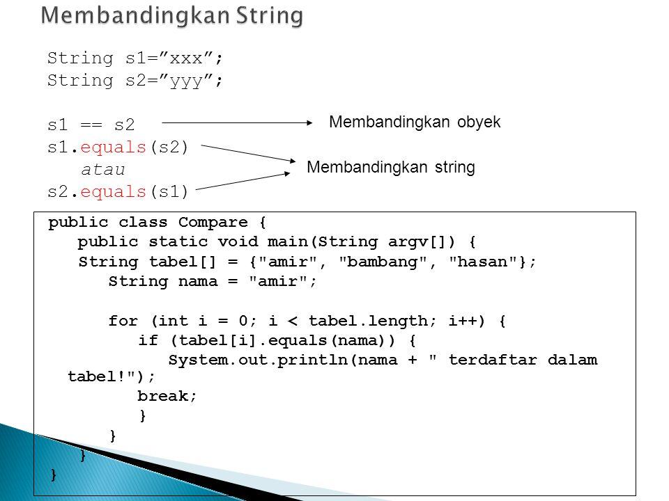 Membandingkan String String s1= xxx ; String s2= yyy ; s1 == s2