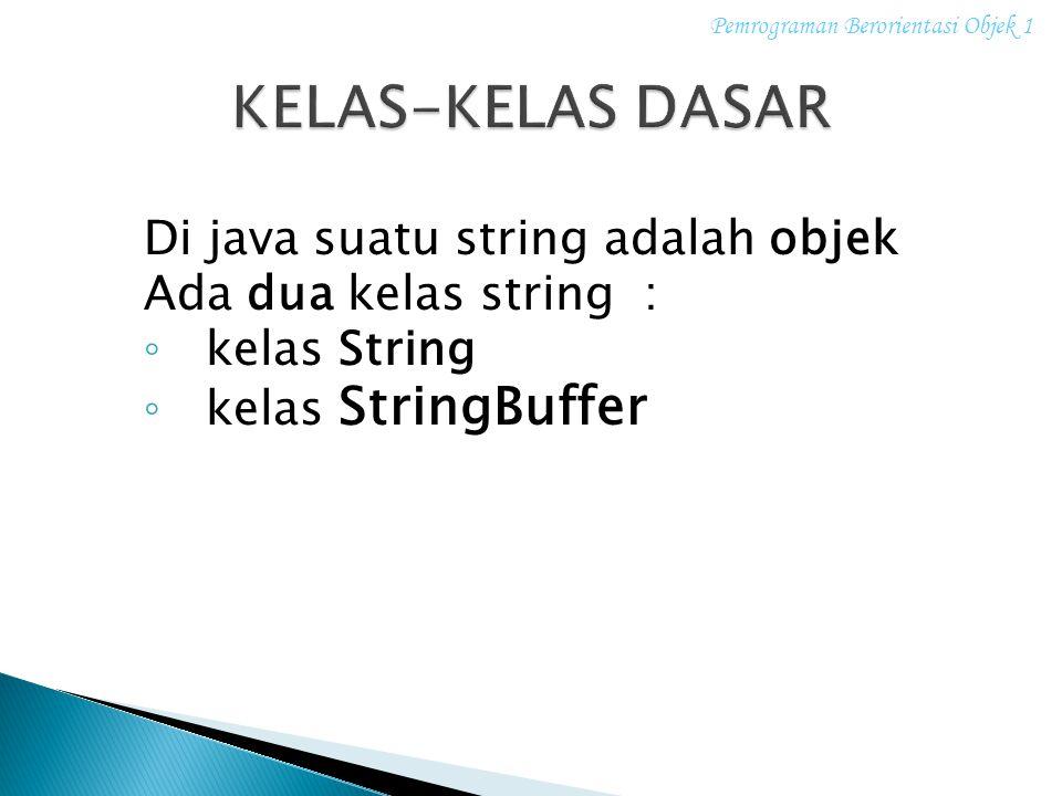 KELAS-KELAS DASAR Di java suatu string adalah objek