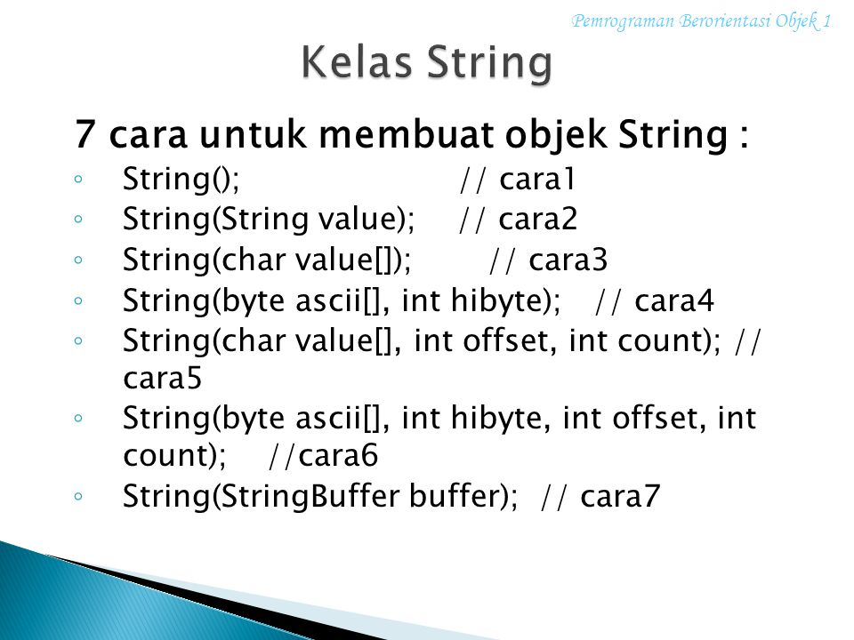 Kelas String 7 cara untuk membuat objek String : String(); // cara1