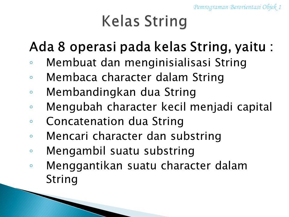 Kelas String Ada 8 operasi pada kelas String, yaitu :