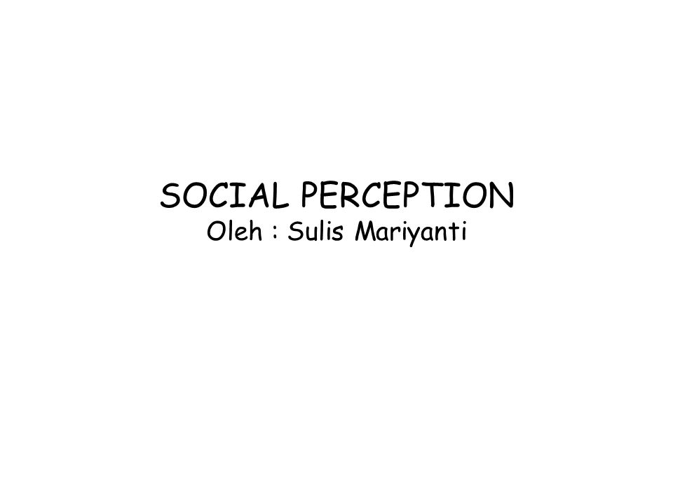 SOCIAL PERCEPTION Oleh : Sulis Mariyanti