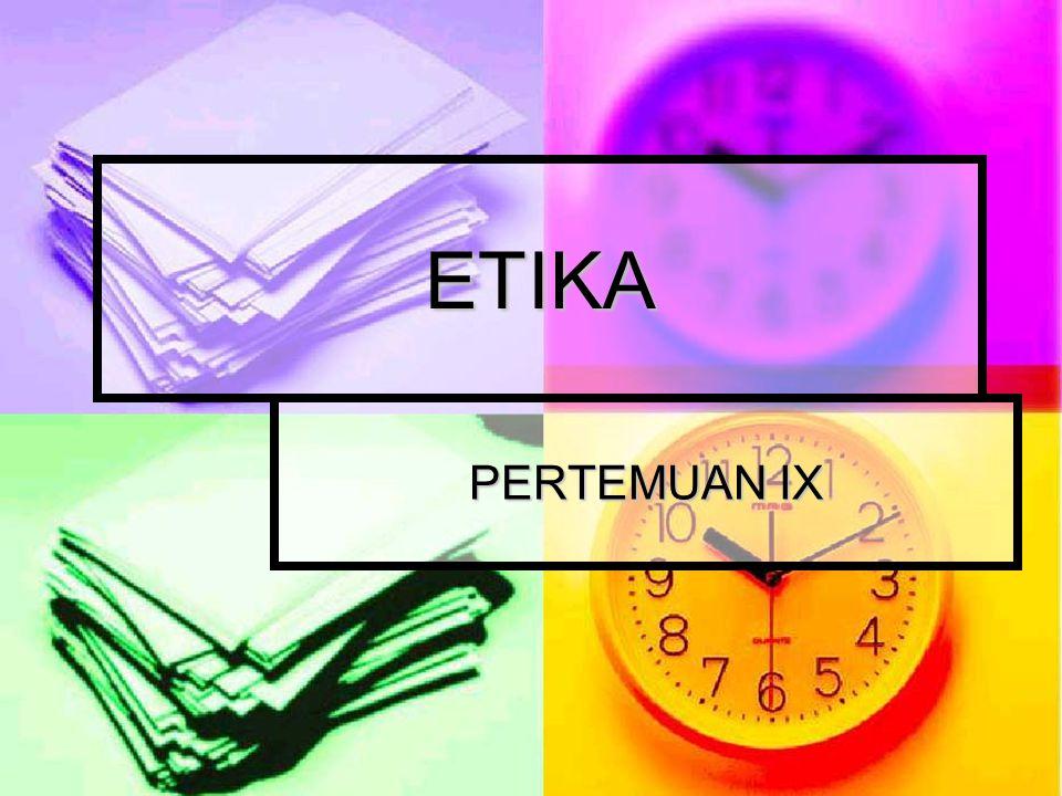 ETIKA PERTEMUAN IX