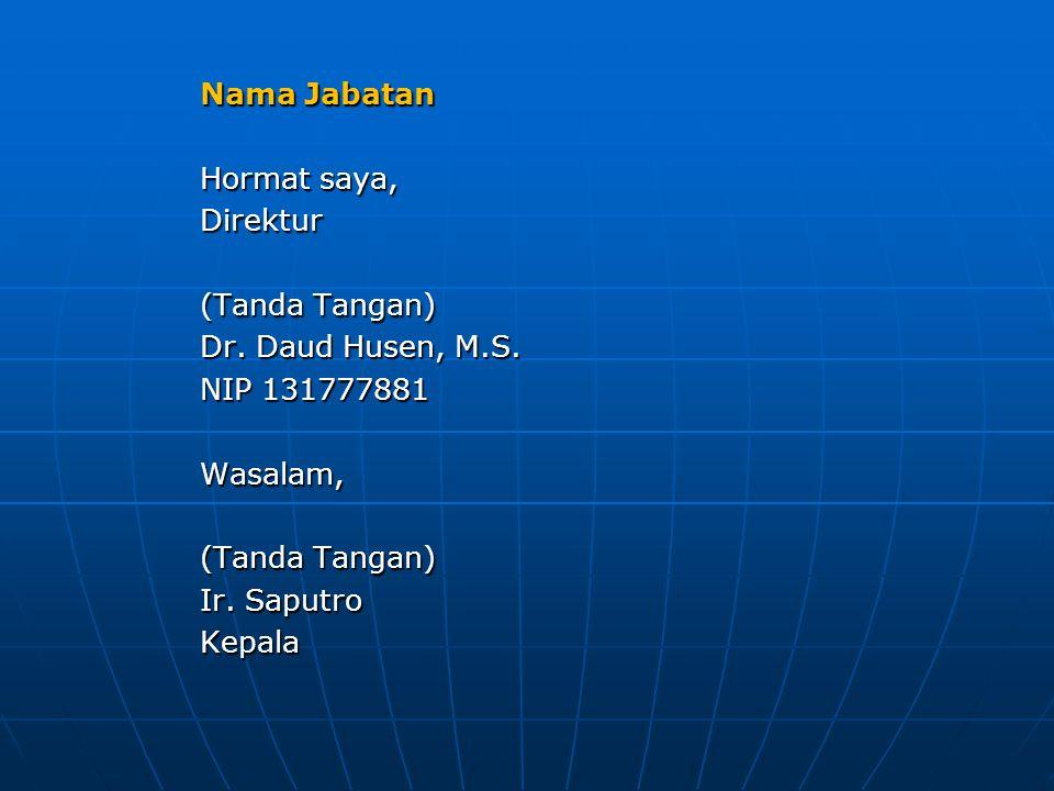 Nama Jabatan Hormat saya, Direktur. (Tanda Tangan) Dr. Daud Husen, M.S. NIP 131777881. Wasalam,