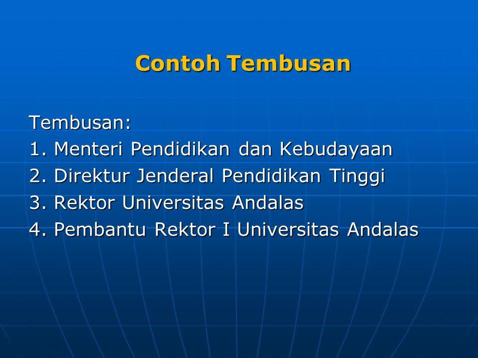 Contoh Tembusan Tembusan: 1. Menteri Pendidikan dan Kebudayaan