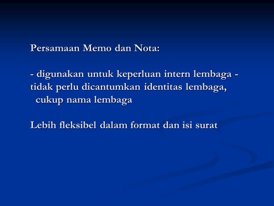 Persamaan Memo dan Nota: - digunakan untuk keperluan intern lembaga - tidak perlu dicantumkan identitas lembaga, cukup nama lembaga Lebih fleksibel dalam format dan isi surat