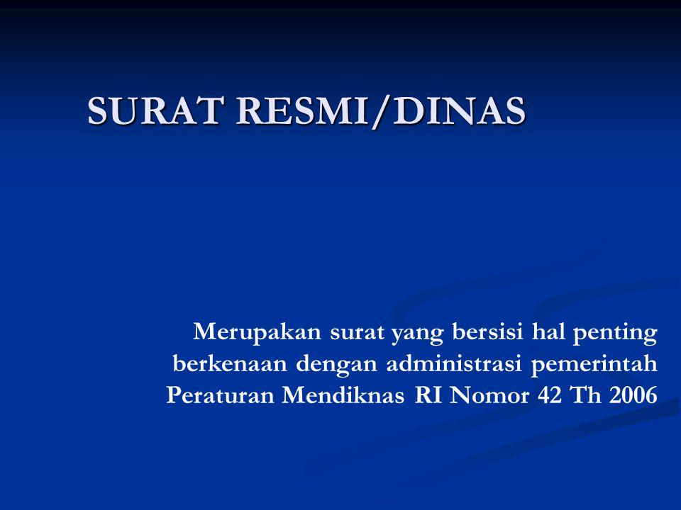 SURAT RESMI/DINAS Merupakan surat yang bersisi hal penting berkenaan dengan administrasi pemerintah.