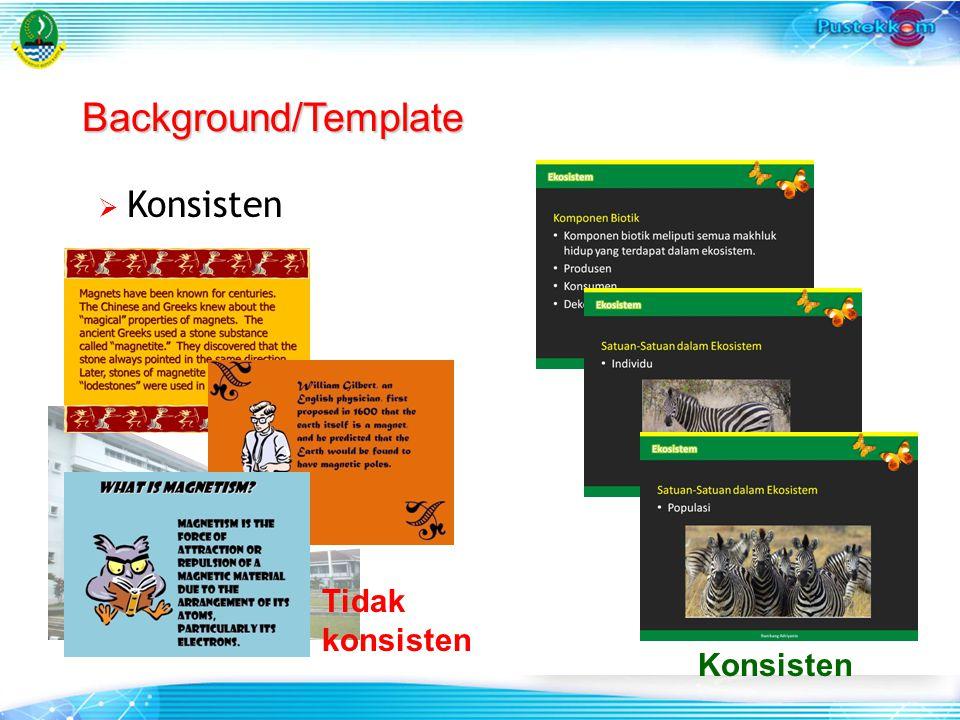 Background/Template Konsisten Tidak konsisten Konsisten