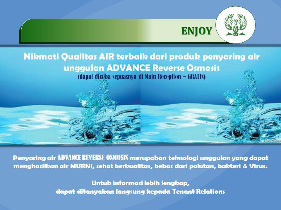.…………… ENJOY …………… Nikmati Qualitas AIR terbaik dari produk penyaring air unggulan ADVANCE Reverse Osmosis.