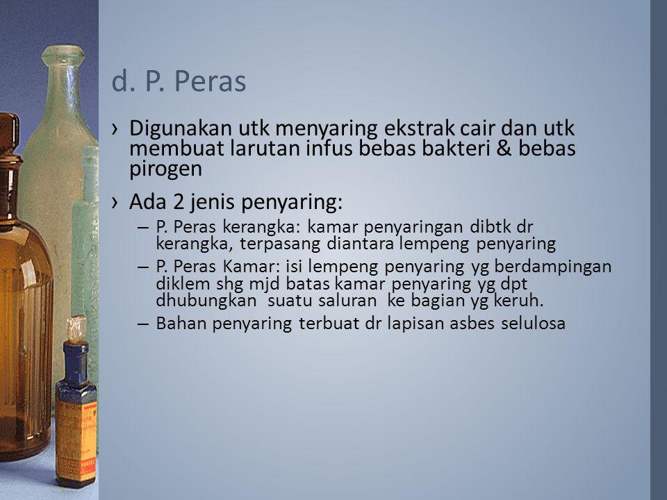 d. P. Peras Digunakan utk menyaring ekstrak cair dan utk membuat larutan infus bebas bakteri & bebas pirogen.