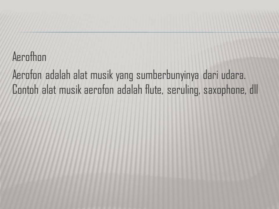Aerofhon Aerofon adalah alat musik yang sumberbunyinya dari udara.