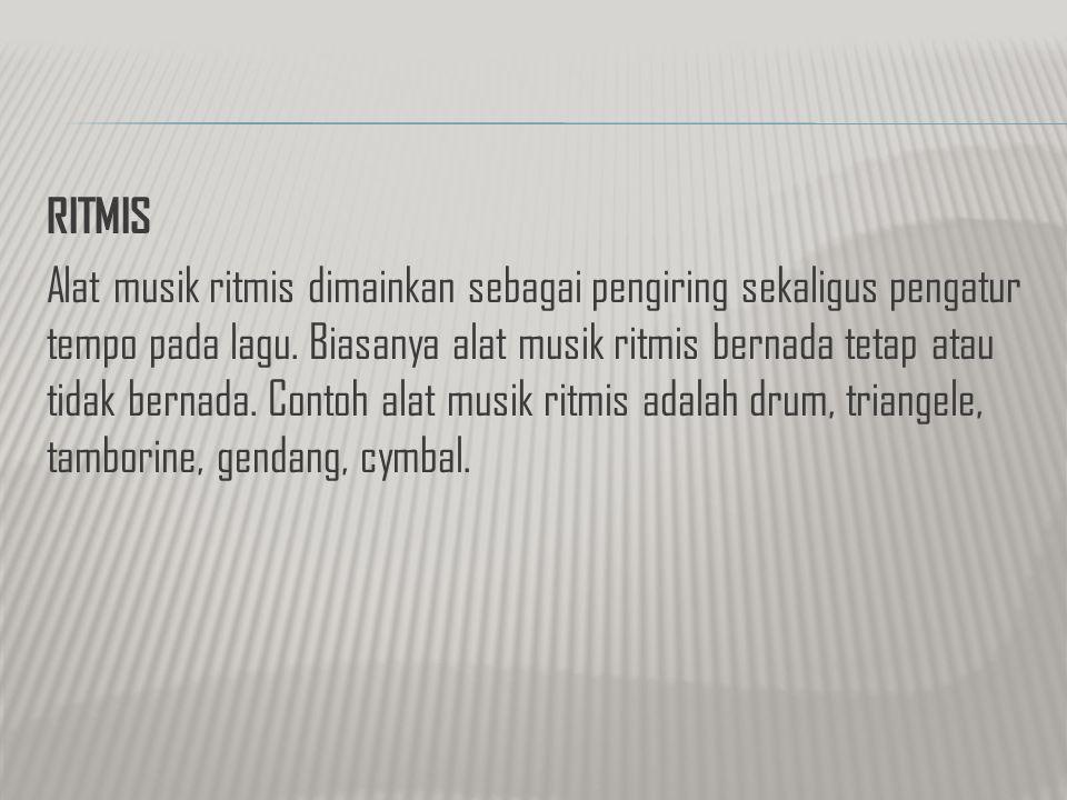 RITMIS Alat musik ritmis dimainkan sebagai pengiring sekaligus pengatur tempo pada lagu.