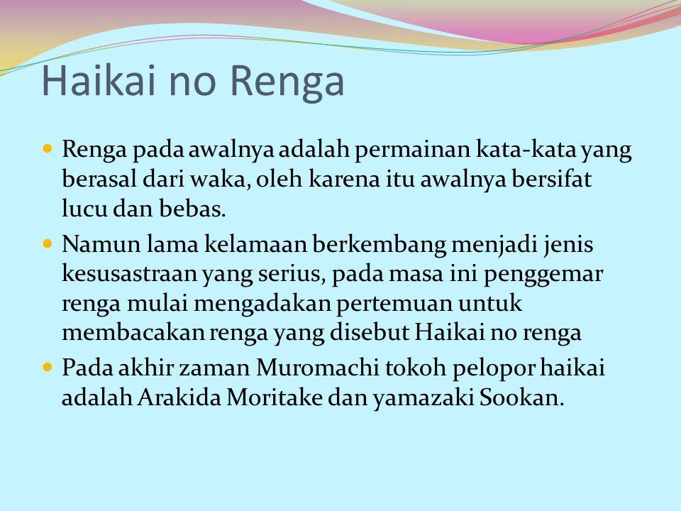 Haikai no Renga Renga pada awalnya adalah permainan kata-kata yang berasal dari waka, oleh karena itu awalnya bersifat lucu dan bebas.