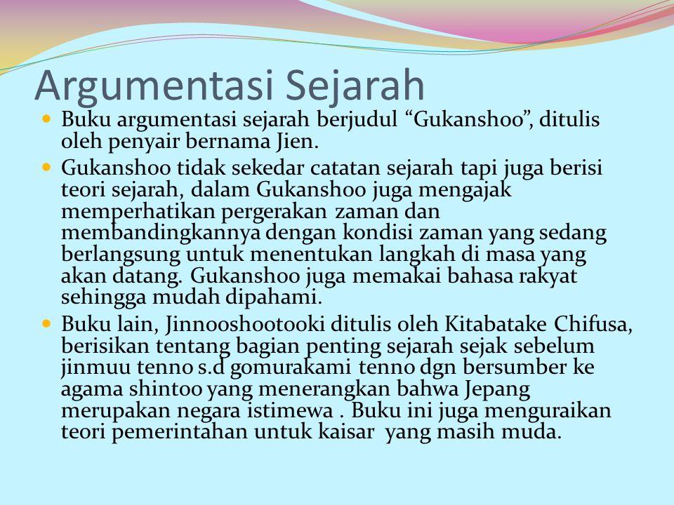 Argumentasi Sejarah Buku argumentasi sejarah berjudul Gukanshoo , ditulis oleh penyair bernama Jien.