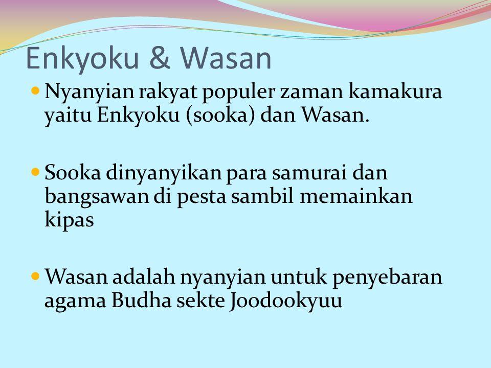 Enkyoku & Wasan Nyanyian rakyat populer zaman kamakura yaitu Enkyoku (sooka) dan Wasan.