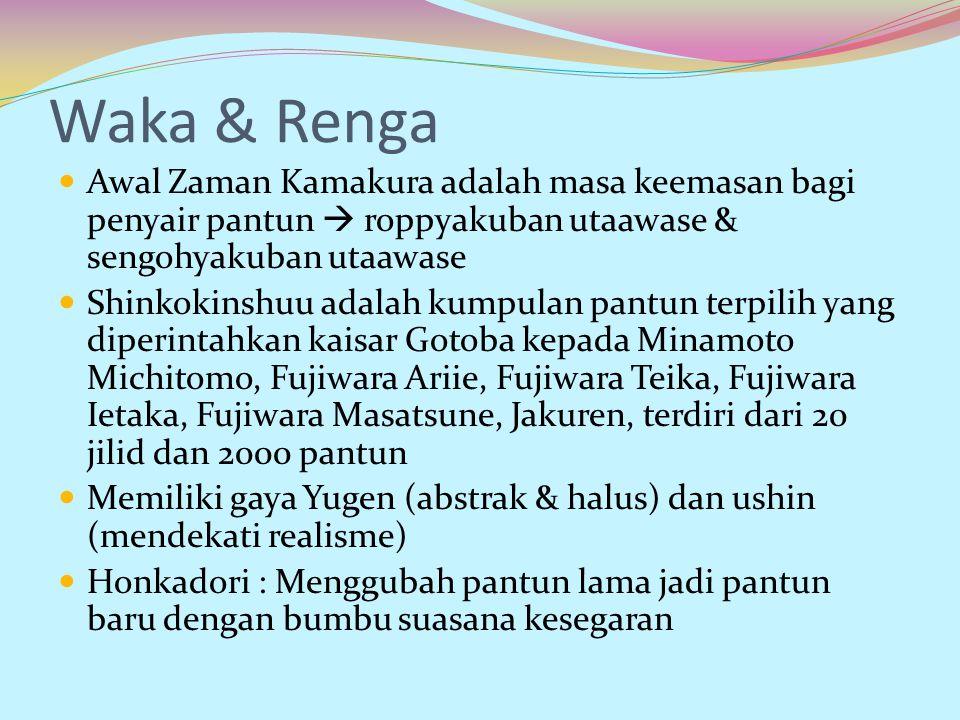 Waka & Renga Awal Zaman Kamakura adalah masa keemasan bagi penyair pantun  roppyakuban utaawase & sengohyakuban utaawase.